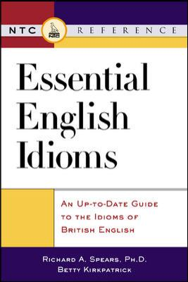 Essential English Idioms: An Up-To-Date Guide to the Idioms British English 9780844208411