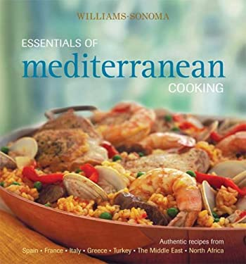 Essentials of Mediterranean Cooking: Authentic Recipes from Spain, France, Italy, Greece, Turkey, the Middle East, North Africa