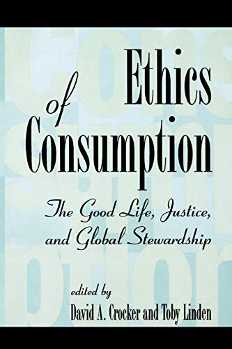 Ethics of Consumption: The Good Life, Justice, and Global Stewardship 9780847684953