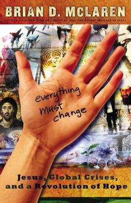 Everything Must Change: Jesus, Global Crises, and a Revolution of Hope 9780849901836