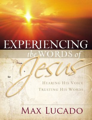Experiencing the Words of Jesus: Trusting His Voice, Hearing His Heart 9780849921278