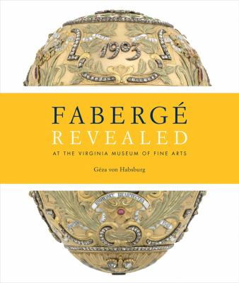 Faberge Revealed: At the Virginia Museum of Fine Arts 9780847837380