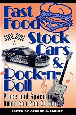 Fast Food, Stock Cars, & Rock-N-Roll: Place and Space in American Pop Culture