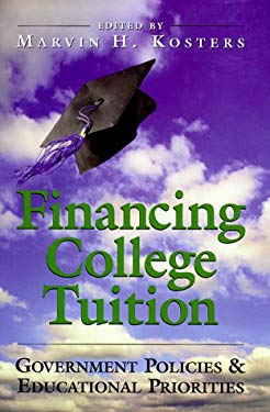 Financing College Tuition: Government Policies and Educational Priorities 9780844740751