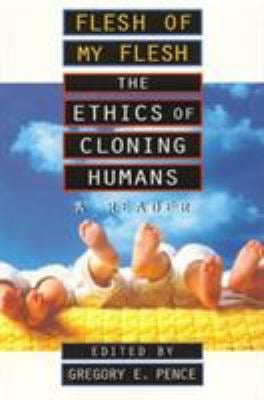 Flesh of My Flesh: The Ethics of Cloning Humans a Reader 9780847689811
