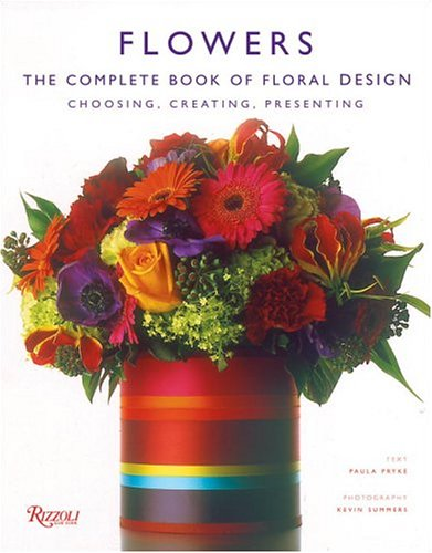 Flowers: The Complete Book of Floral Design 9780847826438