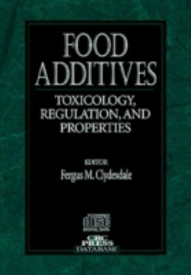 Food Additives: Toxicology, Regulation, and Properties 9780849385803