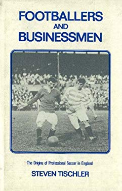 Footballers and Businessmen: The Origins of Professional Soccer in England 9780841906587