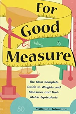For Good Measure: The Most Complete Guide to Weights and Measures and Their Metric Equivalents 9780844208510