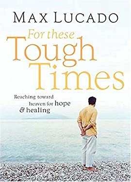 For These Tough Times: Reaching Toward Heaven for Hope and Healing 9780849901706
