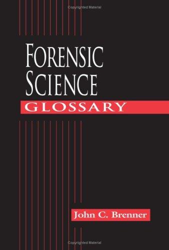 Forensic Science Glossary - Brenner, John C.