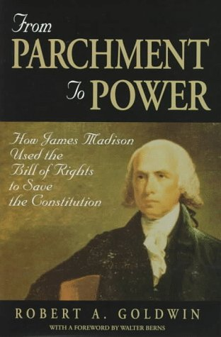 From Parchment to Power: How James Madison Used the Bill of Rights to Save the Constitution 9780844740126