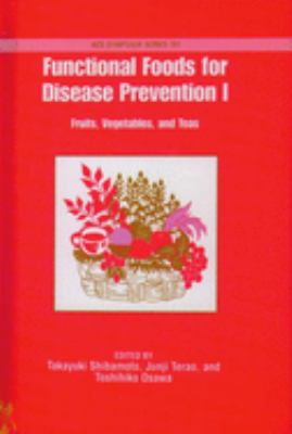 Functional Foods for Disease Prevention 1: Fruits, Vegetables, and Teas 9780841235724