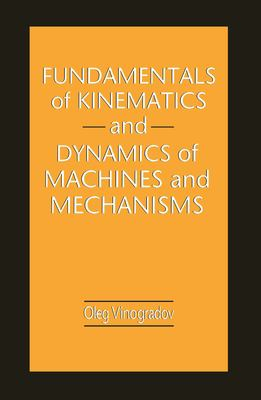 Fundamentals of Kinematics and Dynamics of Machines and Mechanisms 9780849302572