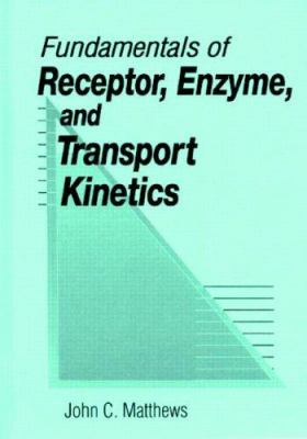 Fundamentals of Receptor, Enzyme, and Transport Kinetics 9780849344268