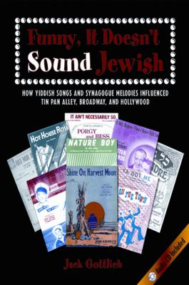 Funny, It Doesn't Sound Jewish: How Yiddish Songs and Synagogue Melodies Influenced Tin Pan Alley, Broadway, and Hollywood [With CD] 9780844411309
