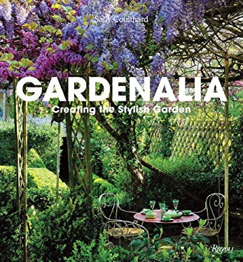 Gardenalia: Creating the Stylish Garden 9780847838776