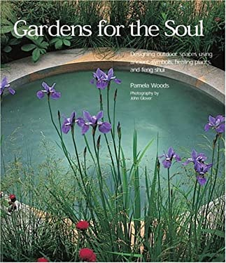 Gardens for the Soul: Designing Outdoor Spaces Using Ancient Symbols, Healing Plants and Feng Shui 9780847824786