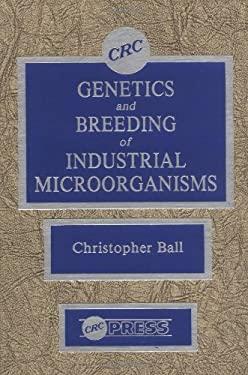 Gentics and Breeding of Industrial Microorganisms 9780849356728