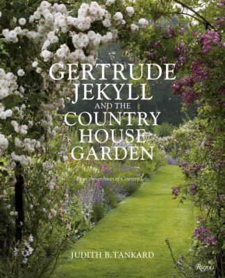 Gertrude Jekyll and the Country House Garden: From the Archives of Country Life 9780847836338