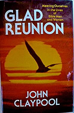 Glad Reunion: Meeting Ourselves in the Lives of Bible Men and Women 9780849904691