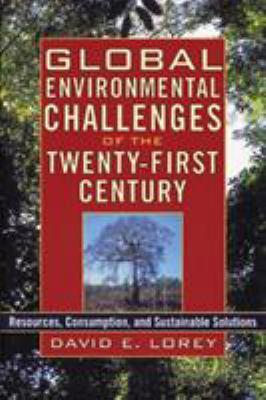 Global Environmental Challenges of the Twenty-First Century: Resources, Consumption, and Sustainable Solutions 9780842050494