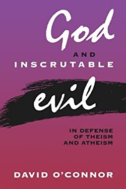 God and Inscrutable Evil: In Defense of Theism and Atheism 9780847687640