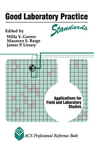 Good Laboratory Practice Standards: Applications for Field and Laboratory Studies 9780841221925