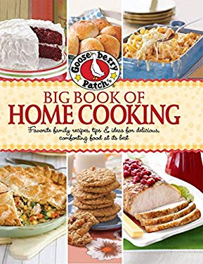 Gooseberry Patch Big Book of Home Cooking: Favorite Family Recipes, Tips & Ideas for Delicious Comforting Food at Its Best 9780848734398