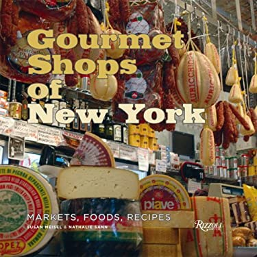 Gourmet Shops of NY: Markets, Foods, Recipes 9780847829323