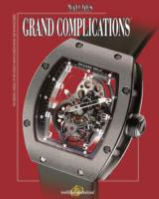 Grand Complications: The Original Annual of the World's Watch Complications and Manufacturers 9780847827558