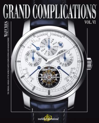 Grand Complications Volume VI: High Quality Watchmaking 9780847834211