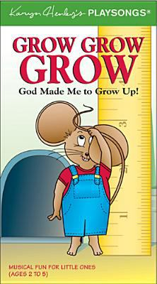Grow, Grow, Grow: God Made Me to Grow Up! 9780842352413