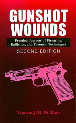 Gunshot Wounds: Practical Aspects of Firearms, Ballistics, and Forensic Techniques, Second Edition 9780849381638