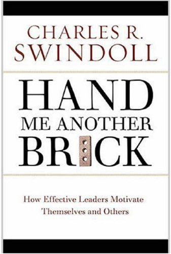 Hand Me Another Brick: Timeless Lessons on Leadership: How Effective Leaders Motivate Themselves and Others 9780849914607