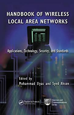 Handbook of Wireless Local Area Networks: Applications, Technology, Security, and Standards 9780849323232