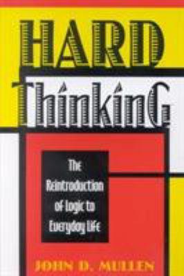 Hard Thinking: The Reintroduction of Logic to Everyday Life 9780847680030