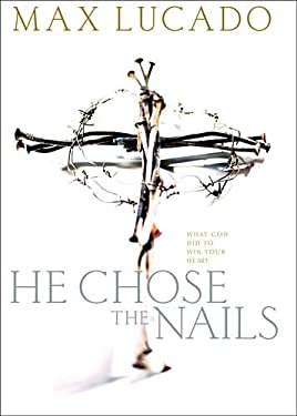 He Chose the Nails: What God Did to Win Your Heart 9780849916557