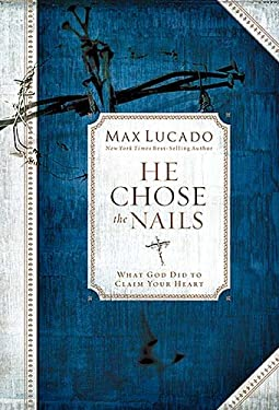 He Chose the Nails: What God Did to Claim Your Heart 9780849921254