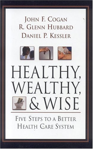 Healthy, Wealthy, and Wise: Five Steps to a Better Health Care System 9780844771786