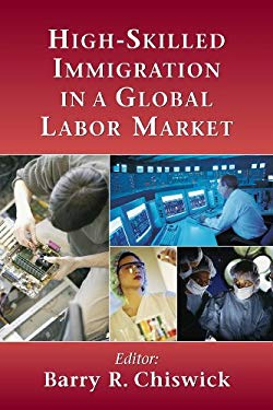 High-Skilled Immigration in a Global Labor Market 9780844743851