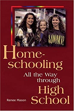 Home-Schooling All the Way Through High School 9780842334495