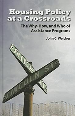 Housing Policy at a Crossroads: The Why, How, and Who of Assistance Programs 9780844742588