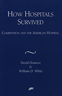 How Hospitals Survived: Competition and the American Hospital 9780844771410