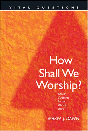 How Shall We Worship?: Biblical Guidelines for the Worship Wars 9780842356367
