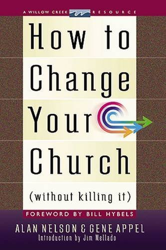 How to Change Your Church Without Killing It 9780849916601