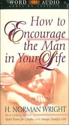 How to Encourage the Man in Your Life 9780849962820