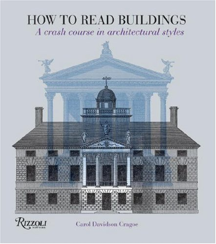 How to Read Buildings: A Crash Course in Architectural Styles 9780847831128