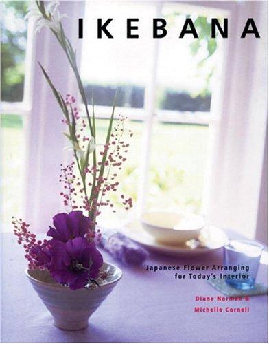 Ikebana: Japanese Flower Arranging for Today's Interiors