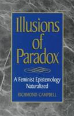Illusions of Paradox: A Feminist Epistemology Naturalized 9780847689194